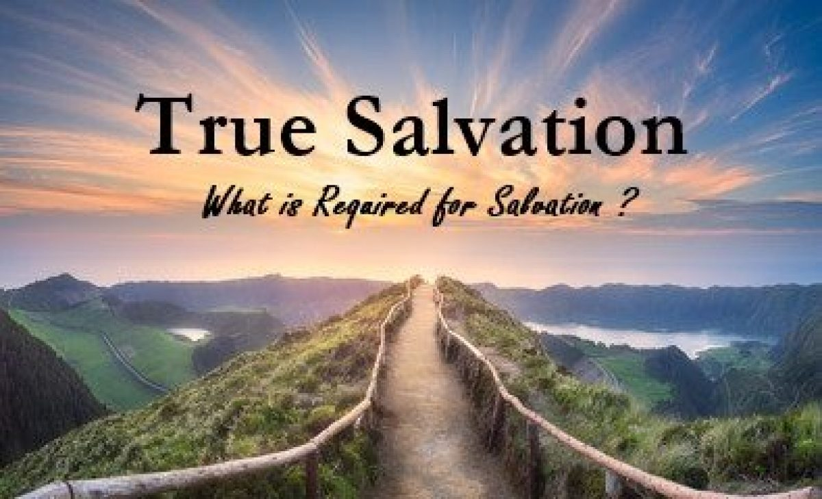 True Salvation, What is Required?